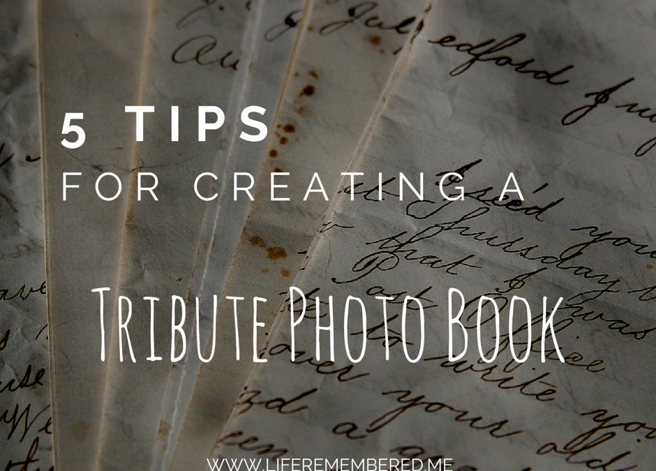 5 Tips for Creating a Tribute Photo Book